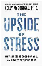 The Upside of Stress : Why Stress Is Good for You, and How to Get Good at It...
