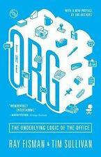 The Org: The Underlying Logic of the Office by Fisman, Ray, Sullivan, Tim