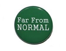 FAR FROM NORMAL - Pinback Button Badge 1.5""