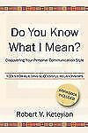Do You Know What I Mean? : Discovering Your Personal Communication Style by...