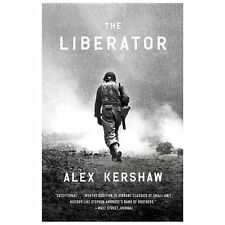 The Liberator : One World War II Soldier's 500-Day Odyssey from the Beaches...