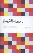 The Art of Conversation : Change Your Life with Confident Communication by...