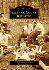 Images of America  Frederick County Revisited  Historical Society Maryland 2007