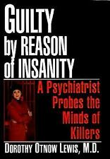 Guilty by Reason of Insanity: A Psychiatrist Probes the Minds of Killers, Doroth