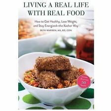 Living a Real Life with Real Food: How to Get Healthy, Lose Weight, and Stay En