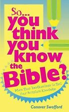 So You Think You Know the Bible?: More Than 700 Questions to Test Your Scripture