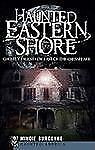 Haunted Eastern Shore: Ghostly Tales from East of the Chesapeake (Haunted Americ