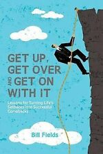 Get Up, Get Over and Get on with It: Lessons for Turning Life's Setbacks Into...