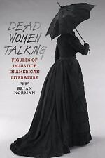Dead Women Talking: Figures of Injustice in American Literature, Norman, Brian,