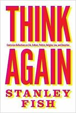 Think Again : Contrarian Reflections on Life, Art, Culture, Politics,...