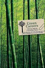 Green Careers : Choosing Work for a Sustainable Future by Alice Rush and Jim...