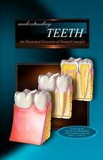 Understanding TEETH : An Illustrated Overview of Dental Concepts for Patients...