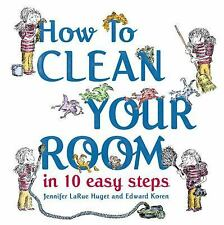 How to Clean Your Room in 10 Easy Steps by Huget, Jennifer Larue