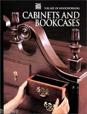 Cabinets and Bookcases The Art of Woodworking Series by Time-Life HC
