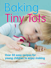 Baking with Tiny Tots: Over 50 Easy Recipes That You and Your Child Can Make...