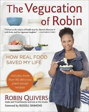 The Vegucation of Robin : How Real Food Saved My Life by Robin Quivers (2014,...