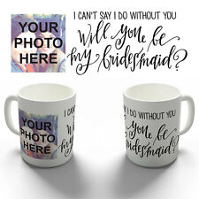 PERSONALISED WILL YOU BE MY BRIDESMAID PHOTO COFFEE MUG TEA CUP WEDDING GIFT