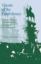 Ghosts of the Confederacy : Defeat, the Lost Cause, and the Emergence of the...