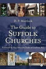 The Guide to Suffolk Churches by D. P. Mortlock (Paperback, 2009)