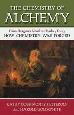 The Chemistry of Alchemy : From Dragon's Blood to Donkey Dung, How Chemistry...