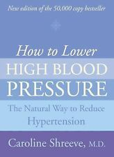 How to Lower High Blood Pressure : The Natural Way to Reduce Hypertension by...