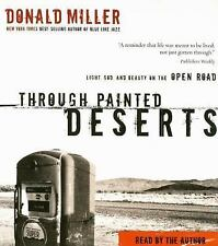 Through Painted Deserts : Light, God, and Beauty on the Open Road by Donald...