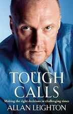 Tough Calls: Making the right decisions in challenging times,Leighton, Allan,New