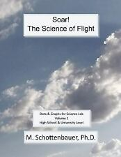 Soar: the Science of Flight : Data and Graphs for Science Lab: Volume 1 by M....