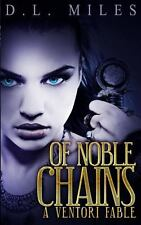 Of Noble Chains by D. Miles (2013, Paperback)