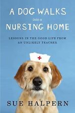 A Dog Walks Into a Nursing Home: Lessons in the Good Life from an Unlikely Teach