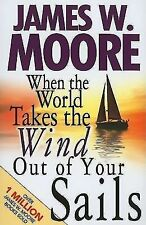 When the World Takes the Wind Out of Your Sails by James W. Moore (2010,...