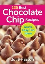 125 Best Chocolate Chip Recipes: Quick, Easy, Fun Ideas, Hasson, Julie, New Book