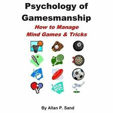 Psychology of Gamesmanship : How to Manage Mind Games and Tricks by Allan P....