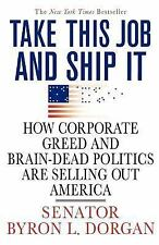 Take This Job and Ship It: How Corporate Greed and Brain-Dead Politics-ExLibrary