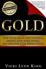 Gold : How to Go from Lost to Found, Awaken Your Inner Power, and Discover...