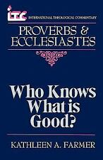 ITC - Who Knows What is Good?: A Commentary on the Books of Proverbs and Ecclesi