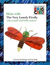 The World of Eric Carle: Shine with the Very Lonely Firefly by Eric Carle...