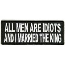 ALL MEN ARE IDIOTS I MARRIED THE KING  EMBROIDERED BIKER PATCH