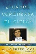 ¿Cuándo comenzará el cielo?: Esta es la historia de Ben Breedlove (Spanish Editi