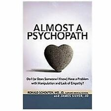 Almost a Psychopath: Do I or Does Someone I Know Have a Problem with Manipulat