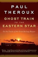 Ghost Train to the Eastern Star : On the Tracks of the Great Railway Bazaar...