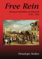 Free Rein: Racing in Berkshire and Beyond 1700-1905, Stokes, Penelope, Good, Pap