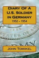 Diary of a U. S. Soldier in Germany : 1952 - 1954 by John Tomikel (2013,...
