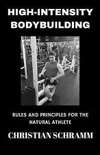 High-Intensity Bodybuilding : Rules and Principles for the Natural Athlete by...