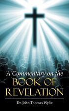 A Commentary on the Book of Revelation by John Thomas Wylie (2016, Paperback)