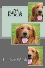 Renal Failure in Dogs by Lindsey Welsh (2011, Paperback)