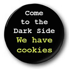 """COME TO THE DARK SIDE (WE HAVE COOKIES) - 25mm 1"""" Button Badge - Novelty Cute"""