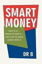 Smart Money : What Is It... . Where to Find It... . and How to Make Money...