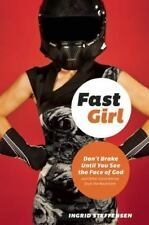 Fast Girl: Don't Brake Until You See the Face of God and Other Good Advice from
