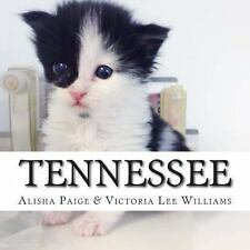 Tennessee : This Is the True Life Story of a Cat Who Survived Against All...